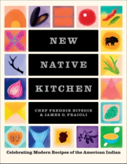 New Native Kitchen Celebrating Modern Recipes of the American Indian