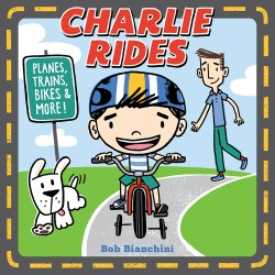 Charlie Rides Planes, Trains, Bikes, and More!