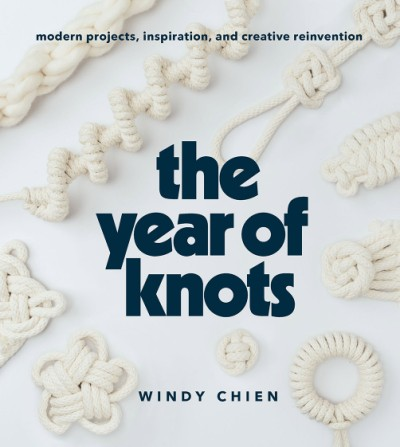 Year of Knots Modern Projects, Inspiration, and Creative Reinvention
