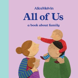 World of Alice Melvin: All of Us A Book About Family