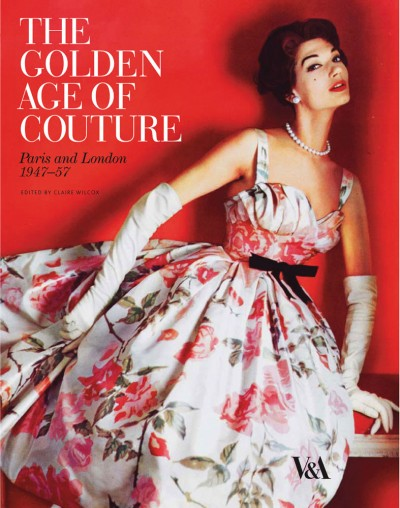 Golden Age of Couture Paris and London 1947-1957