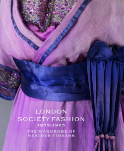 London Society Fashion 1905–1925 The Wardrobe of Heather Firbank