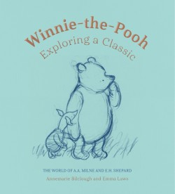 Winnie-the-Pooh: Exploring a Classic The World of A. A. Milne and E. H. Shepard