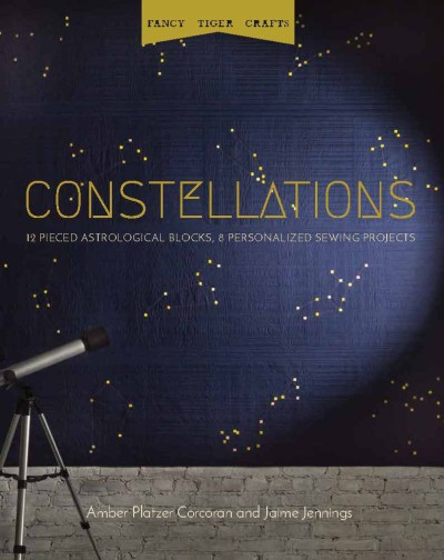 Constellations 12 Pieced Astrological Blocks, 8 Personalized Sewing Projects