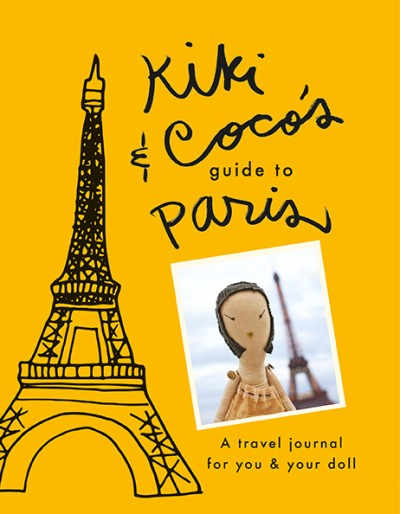 Kiki & CoCo's Guide to Paris A Travel Journal for You & Your Doll