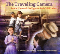 Traveling Camera Lewis Hine and the Fight to End Child Labor