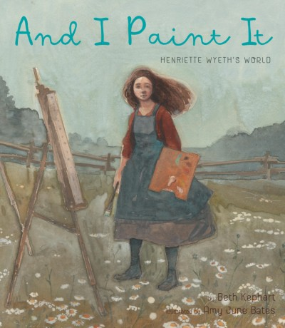 And I Paint It Henriette Wyeth's World