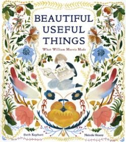 Beautiful Useful Things What William Morris Made