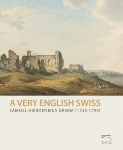 Samuel Hieronymus Grimm (1733-1794) A Very English Swiss