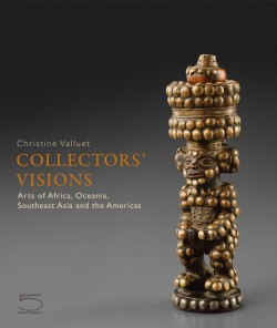 Collectors' Visions Arts of Africa, Oceania, Southeast Asia and the Americas