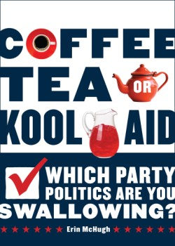 Coffee, Tea, or Kool-Aid Which Party Politics Are You Swallowing?