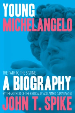 Young Michelangelo The Path to the Sistine: A Biography