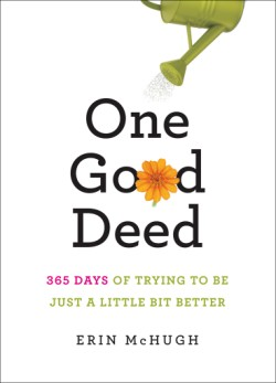 One Good Deed 365 Days of Trying to Be Just a Little Bit Better