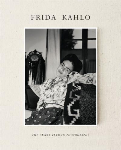 Frida Kahlo The Gisèle Freund Photographs