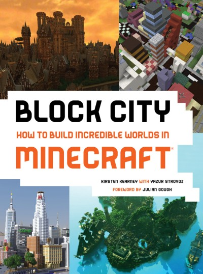 Block City: How to Build Incredible Worlds in Minecraft