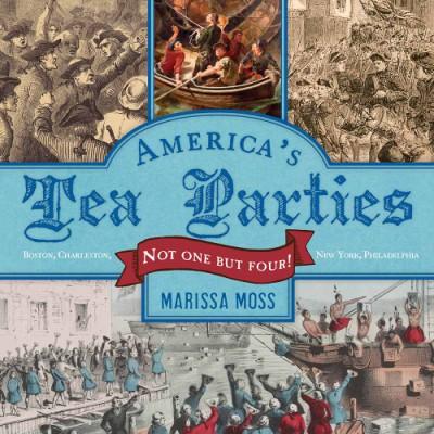 America's Tea Parties Not One but Four! Boston, Charleston, New York, Philadelphia