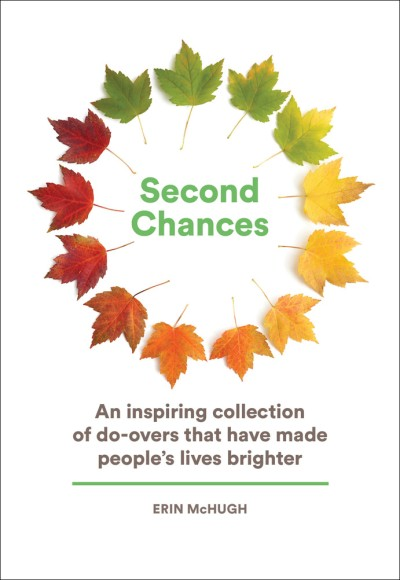 Second Chances An Inspiring Collection of Do-Overs That Have Made People's Lives Brighter