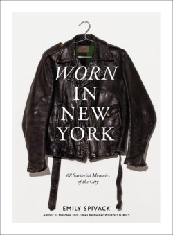 Worn in New York 68 Sartorial Memoirs of the City