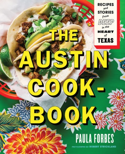 Austin Cookbook Recipes and Stories from Deep in the Heart of Texas