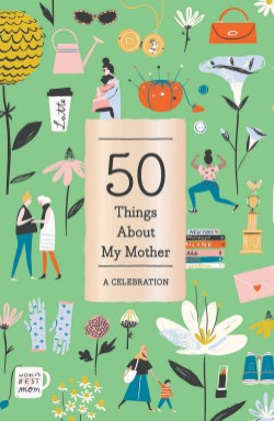 50 Things About My Mother (Fill-in Gift Book) A Celebration