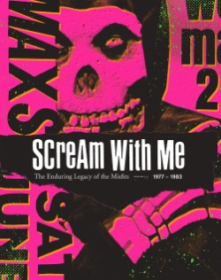 Scream With Me The Enduring Legacy of the Misfits
