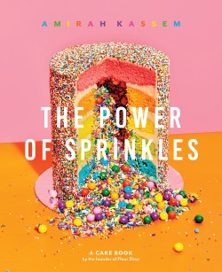 Power of Sprinkles A Cake Book by the Founder of Flour Shop