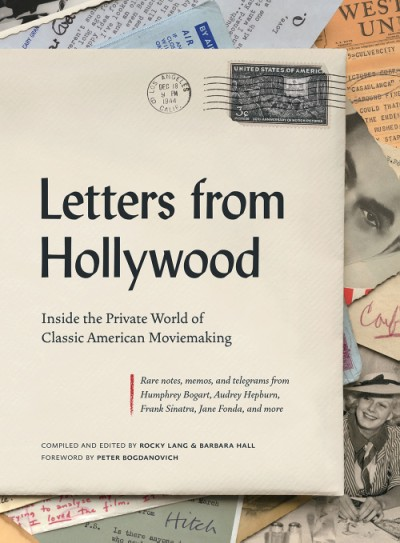 Letters from Hollywood Inside the Private World of Classic American Moviemaking