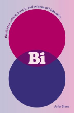 Bi The Hidden Culture, History, and Science of Bisexuality