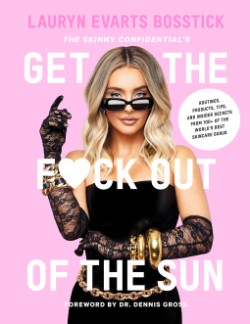Skinny Confidential's Get the F*ck Out of the Sun Routines, Products, Tips, and Insider Secrets from 100+ of the World's Best Skincare Gurus
