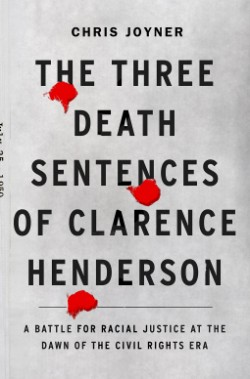 Three Death Sentences of Clarence Henderson A Battle for Racial Justice at the Dawn of the Civil Rights Era