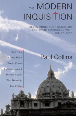 Modern Inquisition Seven Prominent Catholics and Thier Struggle with the Vatican