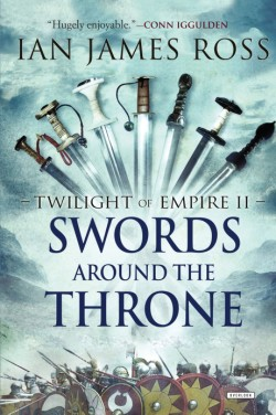 Swords Around the Throne Twilight of Empire: Book Two