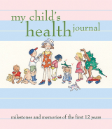 My Child's Health Journal Milestones and Memories of the First 12 Years