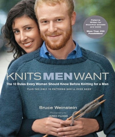 Knits Men Want The 10 Rules Every Woman Should Know Before Knitting for a Man~ Plus the Only 10 Patterns She'll Ever Need
