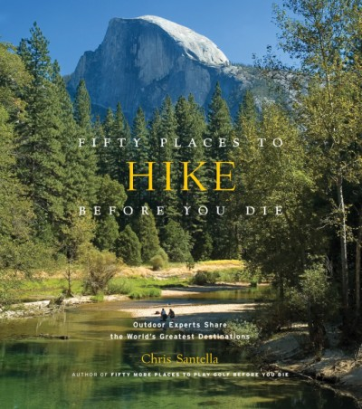 Fifty Places to Hike Before You Die Outdoor Experts Share the World's Greatest Destinations