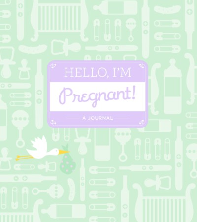 Hello, I'm Pregnant! A Journal