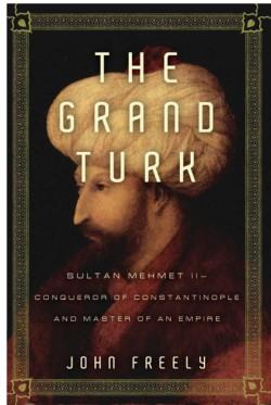 Grand Turk Sultan Mehmet II-Conqueror of Constantinople and Master of an Empire