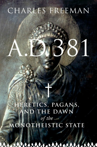 A.D. 381 Heretics, Pagans, and the Christian State