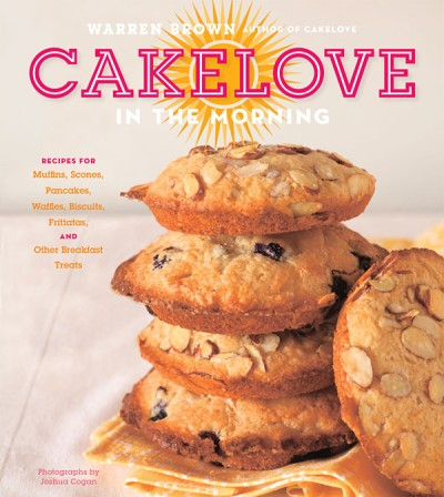 CakeLove in the Morning Recipes for Muffins, Scones, Pancakes, Waffles, Biscuits, Frittatas, and Other Breakfast Treats