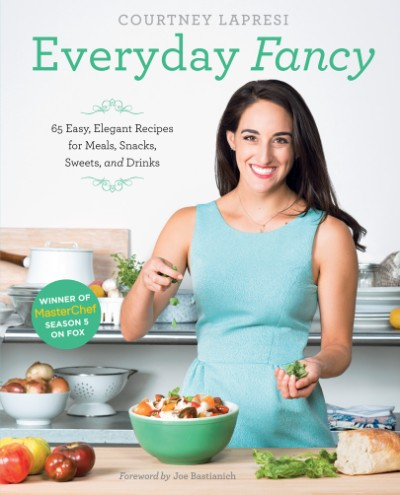 Everyday Fancy 65 Easy, Elegant Recipes for Meals, Snacks, Sweets, and Drinks from the Winner of MasterChef Season 5 on FOX