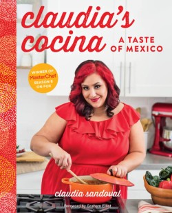 Claudia's Cocina A Taste of Mexico from the Winner of MasterChef Season 6 on FOX