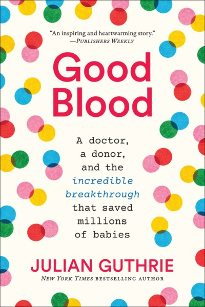 Good Blood A Doctor, a Donor, and the Incredible Breakthrough that Saved Millions of Babies