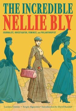 Incredible Nellie Bly Journalist, Investigator, Feminist, and Philanthropist