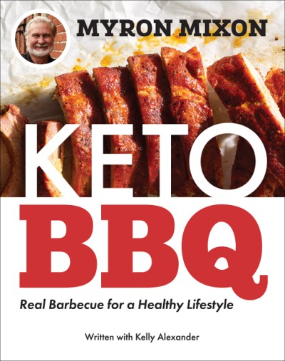 Myron Mixon: Keto BBQ Real Barbecue for a Healthy Lifestyle