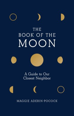 Book of the Moon A Guide to Our Closest Neighbor