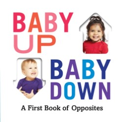 Baby Up, Baby Down A First Book of Opposites