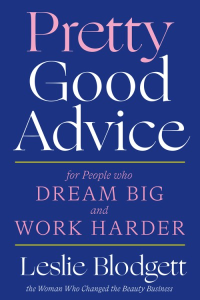 Pretty Good Advice For People Who Dream Big and Work Harder