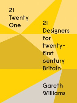 21 | Twenty One 21 Designers for Twenty-first Century Britain