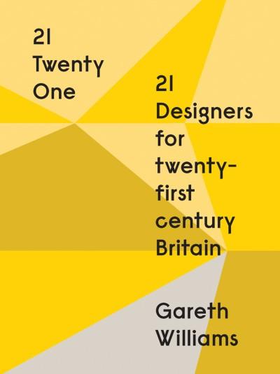 21 | Twenty One 21 Designers for Twenty-first Century Britain