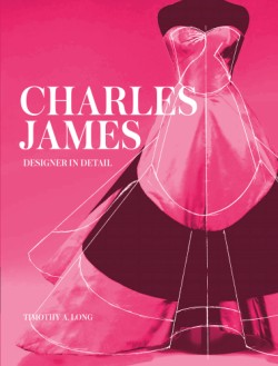 Charles James: Designer in Detail
